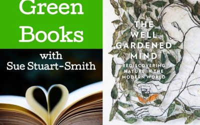 3 June – Green Books – Sue Stuart-Smith on The Well Gardened Mind